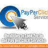 Qualities to Look For in the Pay per Click Services